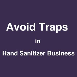 Traps in hand sanitizer business